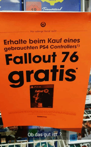 Gamestop, Ps4, and Fallout: Nur solange Vorrat reicht  Erhalte beim Kauf eines  gebrauchten PS4 Controllers  Fallout 76  gratis  Fallcut  76  SK  Ob das gut ist  18 GameStop Germany is giving out Fallout 76 for free when buying a used controller — seems they really wanna get rid of it