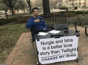 Love, Forever, and Twilight: Nurgle and Isha  is a better love  story than Twilight|  CHANGE MY MIND  imgfilip.com Nurgle and Isha forever