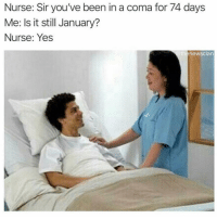 someone explain to me how we still got another day left: Nurse: Sir you've been in a coma for 74 days  Me: Is it still January?  Nurse: Yes  thenewsclan someone explain to me how we still got another day left