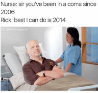 not even that gud double tap if you're active😈: Nurse: sir you've been in a coma since  2006  Rick: best can do is 2014  IG: Trash paul not even that gud double tap if you're active😈