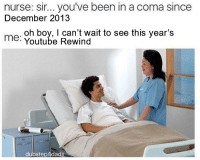 youtube.com, Irl, and Me IRL: nurse: sir. you've been in a coma since  December 2013  me: Voute Rawinw ait to see this year's  e Youtube Rewind  dubstep4dads