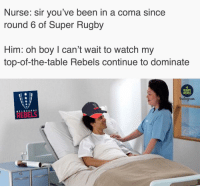 Well this is awkward 😬😬 rugby melbournerebels banter: Nurse: sir you've been in a coma since  round 6 of Super Rugby  Him: oh boy I can't wait to watch my  top-of-the-table Rebels continue to dominate  RUGBY  MEMES  nstagnaum  MELBOURNE Well this is awkward 😬😬 rugby melbournerebels banter
