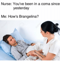 Memes, 🤖, and Gameboy: Nurse: You've been in a coma since  yesterday  Me: How's Brangelina? IG-@gucci.gameboy