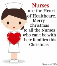 Christmas, Life, and Memes: Nurses  are the Heart  of Healthcare.  Merry  Christmas  to all the Nurses  who can't be with  their families this  Christmas.  Beauty of Life