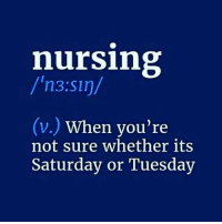 Memes, 🤖, and Not Sure: nursing  V. When you're  not sure whether its  Saturday or Tuesday A&Ox2 at best. 👍🏼 snarkynurses