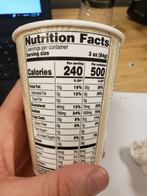 Facts, Protein, and Cholesterol: Nutrition Facts  SH  2 servings per container  |Serving size  3 oz (84g)  Per serving  Per container  Calories 240 500  % DV*  % DV*  38%  19% 30g  Total Fat  15g  3g  0g  40mg  790mg  15g  og  1g  30%  15% 6g  Saturated Fat  Trans Fat  Og  25%  Cholesterol  |Sodium  Total Carb.  13%75mg  34%1600mg 70%  11%  5%|31g  0% 1g  2g  4%  Dietary Fiber  Total Sugars  Incd. Added Sugars 0g  0%  0% Og  249  Protein  12g  Vitamin D  Calcium  0%  0% Omcg  0%  Omcg  10mg  1mg  180  0%/20mg  10%  ron  6%|1.9mg  8%  The % Daily Value (  daty det. 2.00 Save 20 calories by eating one serving at a time