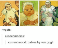 Memes, Mood, and Current Mood: nvgets:  alicecomedies:  current mood: babies by van gogh absolutely
