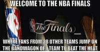 The NBA vs The Miami Heat!: NWELCOME TO THE NBA FINALS  Jhej Una  @NBAMEMES  WHERE FANS FROM 28 OTHER TEAMS JUMP ON  THE BANDWAGON OF TEAM TO BEAT THE HEAT The NBA vs The Miami Heat!