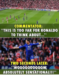 "He can do that to you, Ronaldo ⚽️👌🏽 CR7: NY Cuber shot  or  COMMENTATOR:  THIS IS TOO FAR FOR RONALDO  TO THINK ABOUT...""  TWO SECONDS LATER:  ABSOLUTELY SENSATIONAL!!!' He can do that to you, Ronaldo ⚽️👌🏽 CR7"