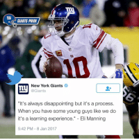 """GiantsPride 🏈: ny  GIANTS PRIDE  New York Giants  Giants  """"It's always disappointing but it's a process.  When you have some young guys like we do  it's a learning experience  Eli Manning  5:42 PM 8 Jan 2017 GiantsPride 🏈"""