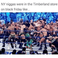 Forgot To Post This Yesterday...But Due To Always Having Storage Issues I Gotta Post It To Free Up Space. As Far As The Post Itself It Was A Jungle Out There B. 😂😂😂😂 pettypost pettyastheycome straightclownin hegotjokes jokesfordays itsjustjokespeople itsfunnytome funnyisfunny randomhumor newyorkersbelike timbs: NY niggas were in the Timberland store  on black friday like... Forgot To Post This Yesterday...But Due To Always Having Storage Issues I Gotta Post It To Free Up Space. As Far As The Post Itself It Was A Jungle Out There B. 😂😂😂😂 pettypost pettyastheycome straightclownin hegotjokes jokesfordays itsjustjokespeople itsfunnytome funnyisfunny randomhumor newyorkersbelike timbs