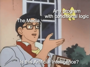 Gotta use buzzwords if you want more clicks: ny program  with conditional logic  The Media  ls this Artificial Intelligence? Gotta use buzzwords if you want more clicks