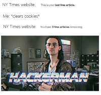 Cookies, Free, and Time: NY Times website:  Me: *clears cookies  NY Times website:  This is your last free article.  You have 3 free articles remaining. Its Rewind Time
