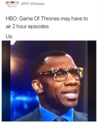 Game of Thrones, Hbo, and Game: @NY_Wiseass  HBO: Game Of Thrones may have to  air 2 hour episodes  Us: 😂😂😂😂😂