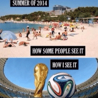 So true ! Only 34 more days left until the 2014 FIFA WORLD CUP!: SUMMER OF 2014  HOW SOME PEOPLE SEE IT  HOWISEE IT So true ! Only 34 more days left until the 2014 FIFA WORLD CUP!