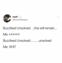 Shit, Buzzfeed, and How To: nyah  @moonlitsaus  Buzzfeed Unsolved: ...this will remain  Buzzfeed Unsolvedunsolved  Me: SHIT the @buzzfeedunsolved boys certainly know how to crack open a case don't they