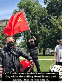 Antifa: NYC Antifa waves Soviet-Russia communist  flag while also yelling about Trump and  Russia. Just let that sink in.