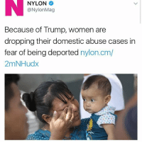 Trump Women: NYLON  @Nylon Mag  Because of Trump, Women are  dropping their domestic abuse cases in  fear of being deported  nylon.cm/  2mNHudx