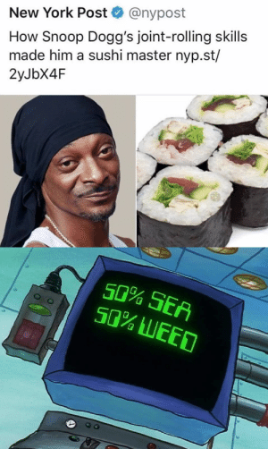 fucking weebs: @nypost  New York Post  How Snoop Dogg's joint-rolling skills  made him a sushi master nyp.st/  2yJbX4F  e.  50% SEA  50% LEED fucking weebs