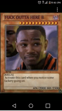 When the plug says he jus ran out: O 11:43 PM  FUCK OUTTA HERE B  EM  KILLA1  Activate this card when you notice some  fuckery going on.  ATK /20000 DEF/250 When the plug says he jus ran out