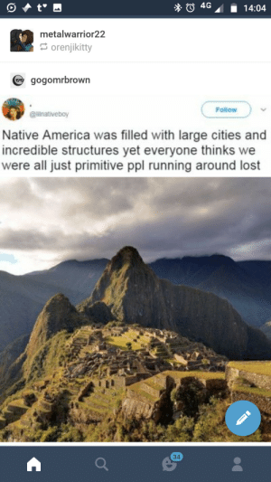 America, Smh, and Spanish: O 4G 14:04  metalwarrior 22  orenjikitty  gogomrbrown  Follow  llnativeboy  Native America was filled with large cities and  incredible structures yet everyone thinks we  were all just primitive ppl running around lost  34 And then came the Spanish SMH