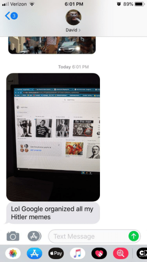 Me irl: O 89%  6:01 PM  ll Verizon  3  David>  Today 6:01 PM  Be this man  See the photos youre in  Lol Google organized all my  Hitler memes  Text Message  CN  Pay Me irl