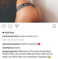 Had to give her the proper welcome 😂😂😂😂 GregoryGreensFact ThePettySavage LA Hollywood TheHoeLife LandOfNarcissism: o a F  849 likes  summerlynnhart Just arrived in LA  View all 24 comments  skincaresolutions Yeh!!!! Have fun!  sarahjolzzz damn  gregory greens Welcome to the land of brainless  whores who use social media and their bare ass to  make you think they are somebody important Had to give her the proper welcome 😂😂😂😂 GregoryGreensFact ThePettySavage LA Hollywood TheHoeLife LandOfNarcissism
