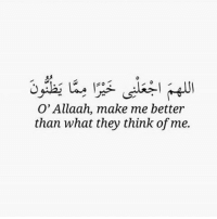Allahumma Ameen. Supplication of Abu Bakr raḍyAllāhu 'anhu.: O' Allaah, make me better  than what they think of me. Allahumma Ameen. Supplication of Abu Bakr raḍyAllāhu 'anhu.