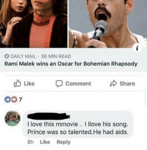 Prince, Queen, what's the difference: O DAILY MAIL · 36 MIN READ  Rami Malek wins an Oscar for Bohemian Rhapsody  O Like  A Share  Comment  007  I love this mmovie. I llove his song.  Prince was so talented.He had aids.  8h Like Reply Prince, Queen, what's the difference