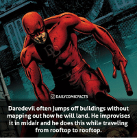 Memes, Daredevil, and Punisher: O DAILYCOMICFACTS  Daredevil often jumps off buildings without  mapping out how he will land. He improvises  it in midair and he does this while traveling  from rooftop to rooftop. Do you think we'll see some Daredevil in the Punisher S1?
