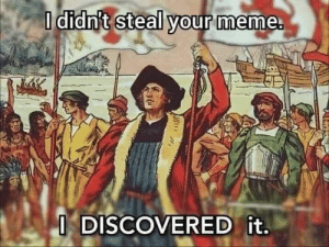 meirl: O didn't steal your meme.  ODISCOVERED it. meirl