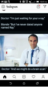 """roflcopter: O E .11 10:01 PM  LTE  Instagan  Doctor: """"I'm just waiting for your x-ray.""""  Blonde: """"But I've never dated anyone  named Ray.""""  Doctor: """"And we might do a brain scan."""""""