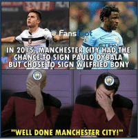 "Be Like, Memes, and Manchester City: o Fans  Fans  foot  IN 2015 MANCHESTERCITYHAD THE  CHANCE TO SIGN PAULO DYBALA  ' BUT CHOSE TO SIGN FRI BONY  ED  ""WELL DONE MANCHESTER CITY!"" Manchester City fans be like"