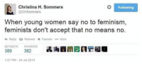 Christina H Sommers: o Following  Christina H. Sommers  OCH Sommers  When young women say no to feminism,  feminists don't accept that no means no.  Reply ta Retweet Favorite  More  RE TWEETS FAVORITES  382  127 PM 24 Jul 2014