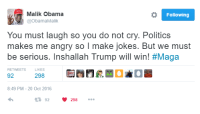 Malik Obama accurately described the Great Meme War in 140 characters. We really did elect the wrong Obama!: o Following  Malik Obama  @Obama Malik  You must laugh so you do not cry. Politics  makes me angry so I make jokes. But we must  be serious. Inshallah Trump will  win! #Maga  RETWEETS  LIKES  298  8:49 PM 20 Oct 2016  V 298  92 Malik Obama accurately described the Great Meme War in 140 characters. We really did elect the wrong Obama!