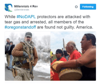 America, Memes, and Millennials: o Following  Millennials 4 Rev  @Bernlennials  While  #NoDAPL protectors are attacked with  tear gas and arrested, all members of the  Horegonstandoff are found not guilty. America H/T Millennials For Revolution
