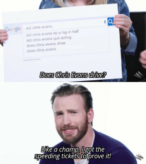 Chris Evans, Drive, and Search: o gle did chris evans  did chris evans rip a log in half  did chris evans quit acting  does chris evans drive  does chris evans  Press Enter to search  Does Chris Evans drive?  Lıke a champ, got the  speeding tickets toprove it! Murica