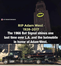 From @thebatbrand - RIP AdamWest..: O GOTHEBATBRAND  RIP Adam West  1928-2017  The 1966 Bat Signal shines one  last time over L.A. and the batmobile  in honor of Adam West. From @thebatbrand - RIP AdamWest..