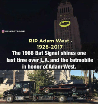 Bat Signal: O GRTHEBATBRAND  RIP Adam West  1928-2017  The 1966 Bat Signal shines one  last time over L.A. and the batmobile  in honor of Adam West.
