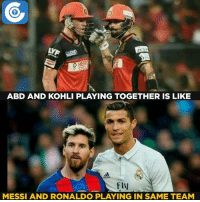 Seriously!: O HERO  ABD AND KOHLI PLAYING TOGETHER IS LIKE  MESSI AND RONALDO PLAYING IN SAME TEAM Seriously!