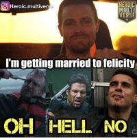 Memes, Arrow, and Wedding: O Heroic.multiver  HERDC  MULTI  VERSE  I'm getting married tofelicity  O HELL NO I'm not gonna lie to you guys, I'm not really feeling an Olicity wedding.😂 Via: @heroic.multiverse olicity oliverqueen stephenamell greenarrow arrow robertqueen sladewilson deathstroke manubennett adrianchase prometheus dccomics justiceleague flash legendsoftomorrow supergirl