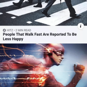 Me irl: O HITZ • 2 MIN READ  People That Walk Fast Are Reported To Be  Less Happy Me irl