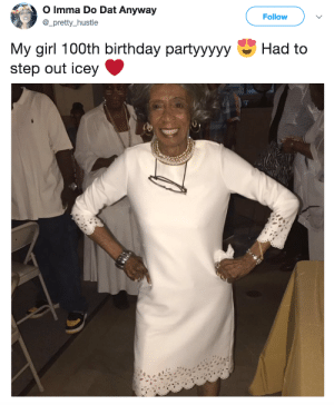 Anaconda, Birthday, and Girl: O Imma Do Dat Anyway  @_pretty_hustle  Follow  Had to  My girl 100th birthday partyyyyy  step out icey C>  7A Looking good for 100! 🎂