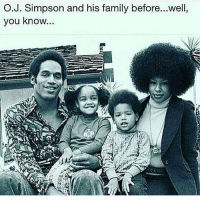 Dude, Family, and Memes: O.J. Simpson and his family before...well,  you know Seemed like a cool dude..☠😂😂 TBT