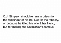 Ass, Football, and Kardashians: O.J. Simpson should remain in prison for  the remainder of his life. Not for the robbery,  r because he killed his wife & her friend  but for making the Kardashian's famous. Lock his ass back up https://t.co/F0dxedbzIQ