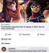 Muslim, Sex, and Squad: O LADBIBLE  First Muslim Superhero Set To Appear In MCU, Marvel  Have Confirmed  b Like  Comment  > Share  #0 7.2K  811 shares  Jonathan  thought that Suicide Squad was a DC thing
