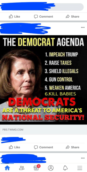 I appreciate the photoshop effort: O Like  Share  Comment  •..  THE DEMOCRAT AGENDA  1. IMPEACH TRUMP  2. RAISE TAXES  3. SHIELD ILLEGALS  4. GUN CONTROL  5. WEAKEN AMERICA  6.KILL BABIES  DEMOCRATS  ARE A THREAT TO AMERICA'S  NATIONAL SECURITY!  PBS.TWIMG.COM  O Like  Share  Comment I appreciate the photoshop effort