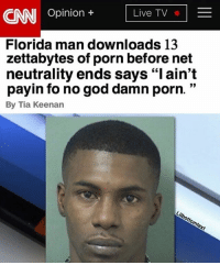 """Florida Man, God, and Florida: O+Live TV  Opinion+  Florida man downloads 13  zettabytes of porn before net  neutrality ends says""""lain't  payin fo no god damn porn.""""  By Tia Keenan not all heroes wear capes 💯💯👌🏾 @roach_nigguh"""