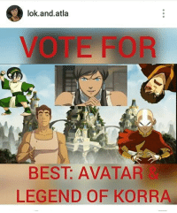Just a favour guys... Please vote me😉😄: O lok and atla  BEST AVATAR  LEGEND OF KORRA Just a favour guys... Please vote me😉😄