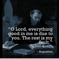 """""""O Lord, everything  good in me is due to  you. The rest is my  fault  33  Augustine """"O Lord, everything good in me is due to you. The rest is my fault."""" Augustine, HT: J. Ligon Duncan III Augustine reformed reformedtheology theology SoliDeoGloria SolaGratia Repost @monergism"""